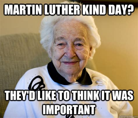 Martin Luther King Day Meme - adorably racist grandma memes quickmeme