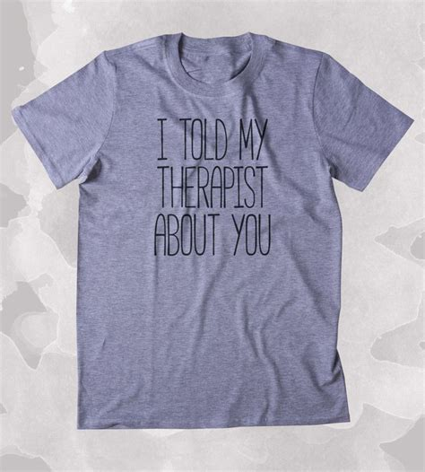 Sarcastic Tees For Sarcastic Yeah Right I Told My Therapist About You Shirt Funny Sarcastic