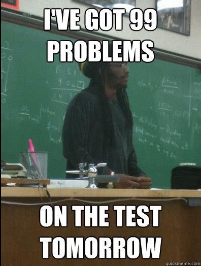 Teacher Problems Meme - i ve got 99 problems on the test tomorrow rasta science