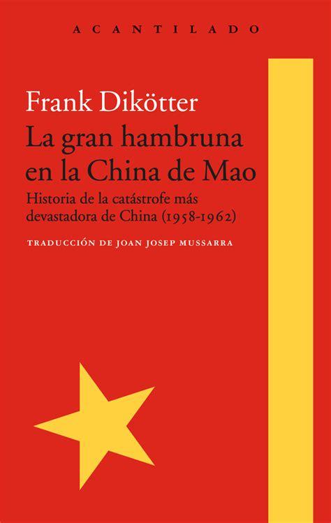 la gran hambruna en la china de mao editorial acantilado
