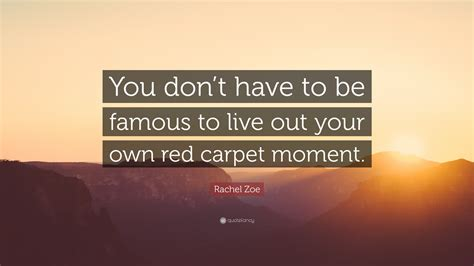 carpet quote zoe quote you don t to be to live out