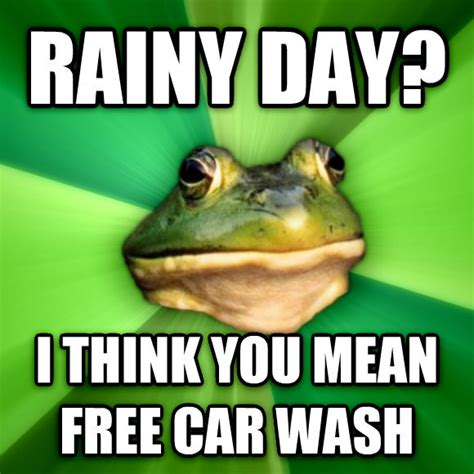 Rainy Day Meme - livememe com foul bachelor frog