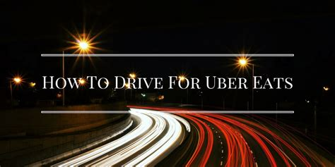 drive with uber how to drive for uber eats what you should