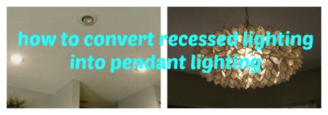 How To Convert Recessed Lighting Into Pendant Lighting How To Convert A Recessed Light To A Pendant Light