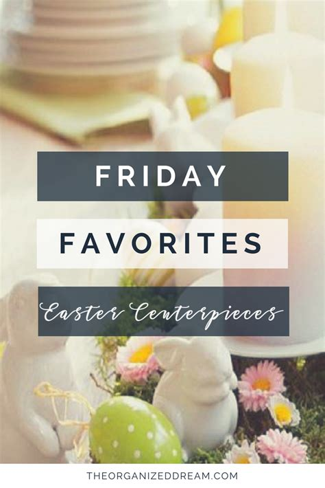 Philly Friday Favorites 2 by Friday Favorites Easter Centerpieces The Organized
