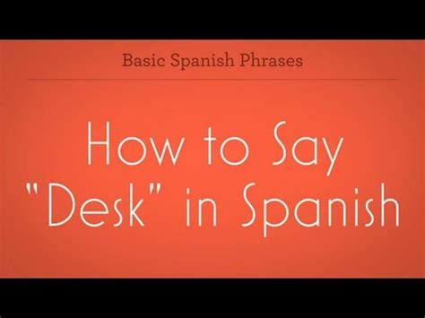 How To Say Quot Desk Quot Spanish Lessons Youtube