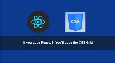 react js flexbox layout if you love reactjs you ll love the css grid flexbox