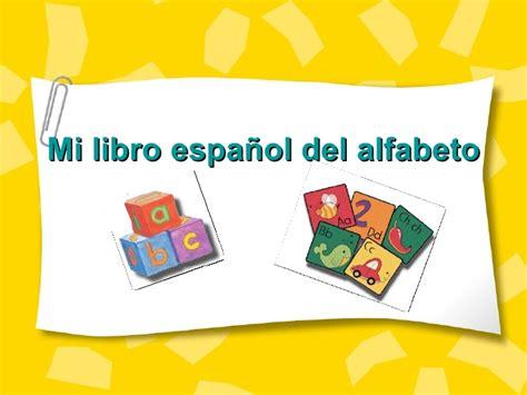 libro el alfabeto alphabet mi libro espa 241 ol del alfabeto