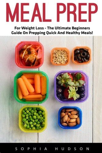 meal prep cookbook the ultimate meal prep guide for beginners 100 wholesome and delicious recipes for weight loss and clean plan ahead batch cooking recipes books hudson author profile news books and speaking