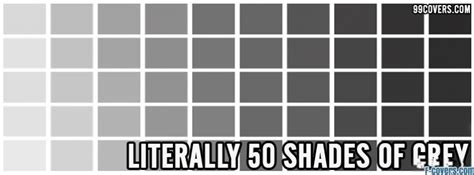 shades gray literally 50 shades of grey cover timeline photo
