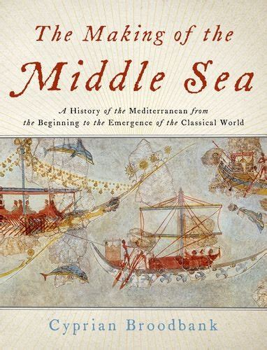 The Making Of The Middle Sea A History Of The