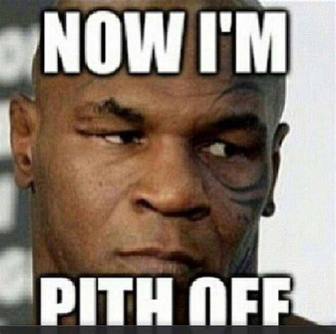Funny Mike Tyson Memes - now i m pith off shirts and bags pinterest