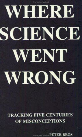 where we went wrong books where science went wrong tracking five centuries of