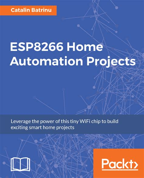 esp8266 home automation projects leverage the power of this tiny wifi chip to build exciting smart home projects books esp8266 home automation projects pdf ebook now just 5
