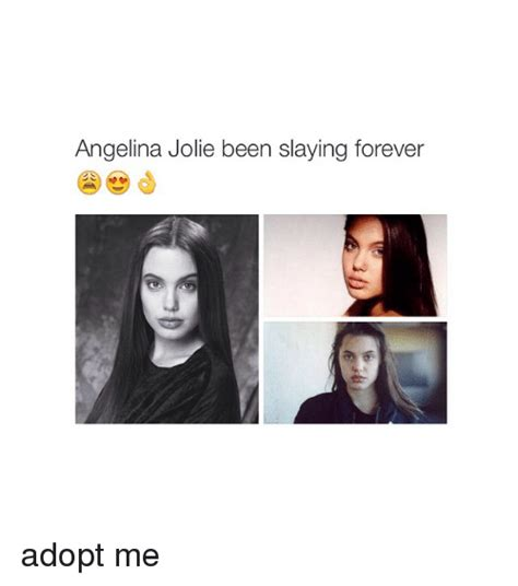 Angelina Jolie Meme - angelina jolie been slaying forever adopt me angelina