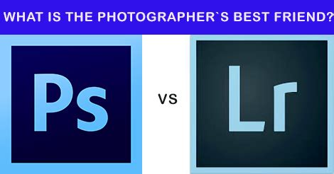 photoshop or lightroom: what is the photographer`s best