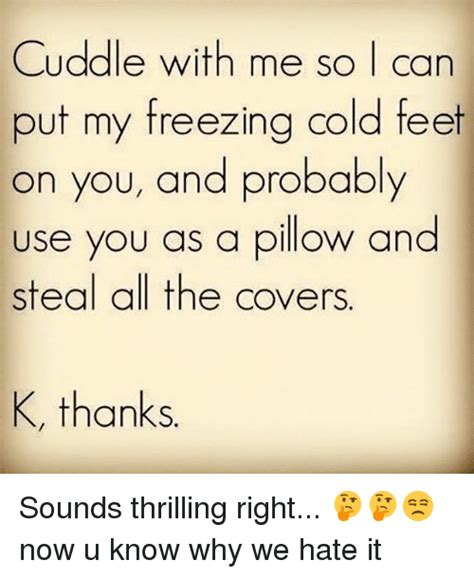 why do we like cold pillows cuddle with me so i can put my freezing cold on you