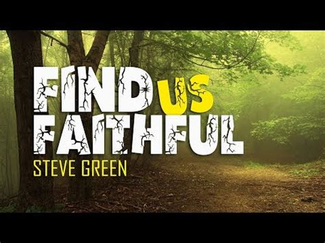 Find In The Us Find Us Faithful Steve Green With Lyrics