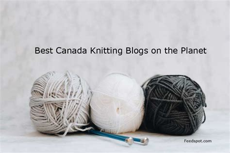 Top 40 Knitting Blogs Canada Knitting Websites Canada