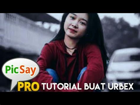 tutorial make up picsay pro tutorial cara buat urbex people picsay pro youtube