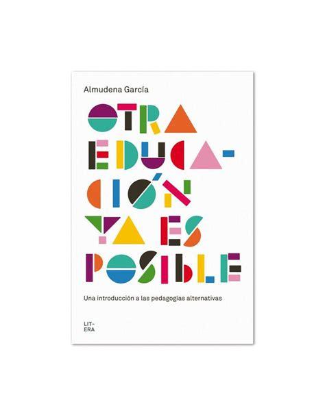 otra educaci 211 n ya es posible una introducci 211 n a las pedagog 205 as alternativas amazon es