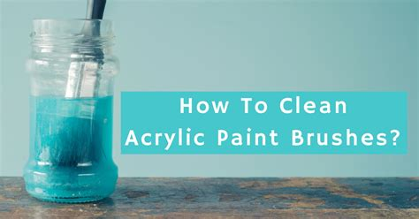 how to clean how to clean acrylic paint brushes useful tips for