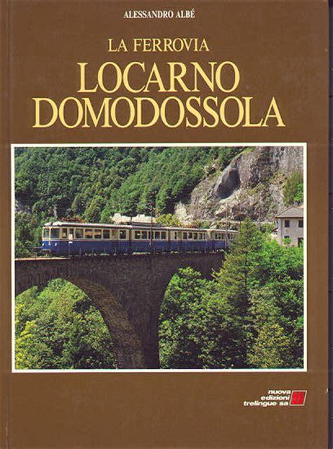 libro la ferrovia sotterranea libro alessandro albe la ferrovia locarno domodossola