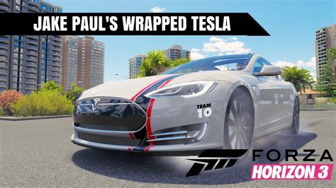 tesla jake paul jake paul s wrapped tesla build forza horizon 3