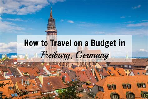how to travel on a budget in freiburg germany the pin the map project