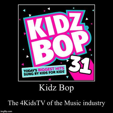 Kidz Bop Meme - kidz bop imgflip