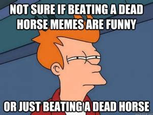Beating A Dead Horse Meme - dead horse jokes kappit