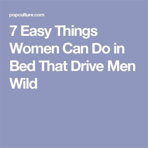 how to drive a woman crazy in bed 7 easy things women can do in bed that drive men wild