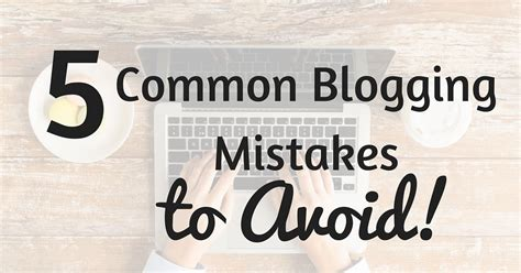 Mba Mistakes To Avoid by 5 Common Blogging Mistakes That Can Ruin Your And How
