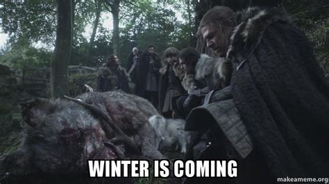 Winter Is Coming Meme - winter is coming make a meme