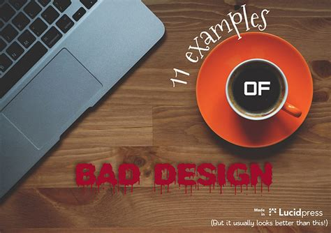 bad designer 11 exles of bad design lucidpress