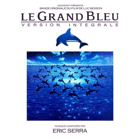 éric serra le grand bleu songs le grand bleu version int 233 grale album by 201 ric serra lyreka