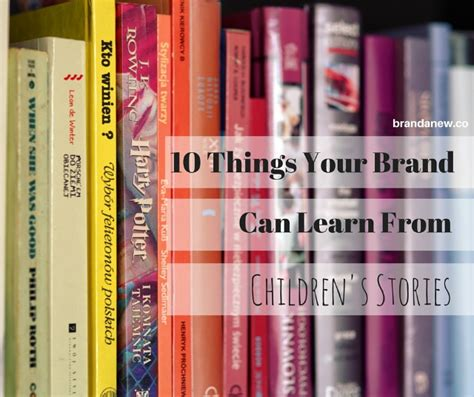 10 Things Can Learn From by 10 Things Your Brands Can Learn From Children S Stories