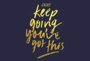 Keep going you ve got this move nourish believe