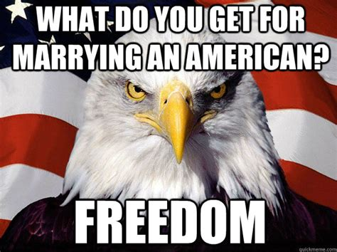 Funny Patriotic Memes - what do you get for marrying an american freedom