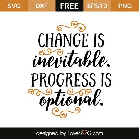 Change Is change is inevitable progress is optional lovesvg