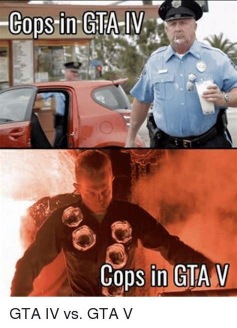 Gta 4 Memes - cops in gtaiv cops in gta v gta iv vs gta v gta v meme