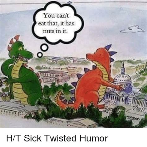 Sick And Twisted Memes - 25 best memes about sick twisted humor sick twisted humor memes