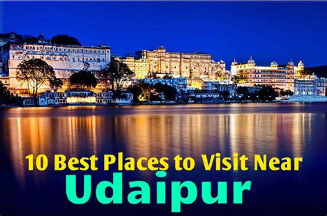 best to 10 best places to visit near udaipur hello travel buzz
