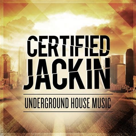 house music underground certified jackin underground house music album megamix by certified jackin free