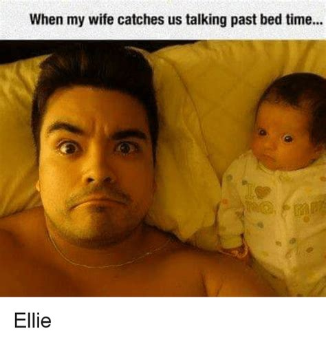 Sharing Bed Meme - when my wife catches us talking past bed time ellie meme
