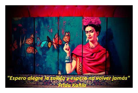 imagenes de frida kahlo con frases lindas 40 frases que van a hacer que te enamores de frida khalo
