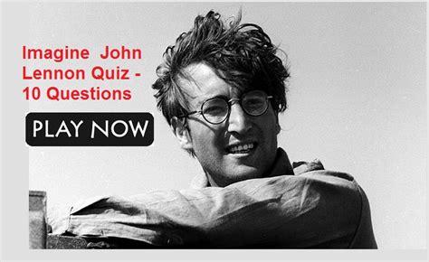 Imagine Lennon The Beatles imagine lennon quiz 10 questions the beatles