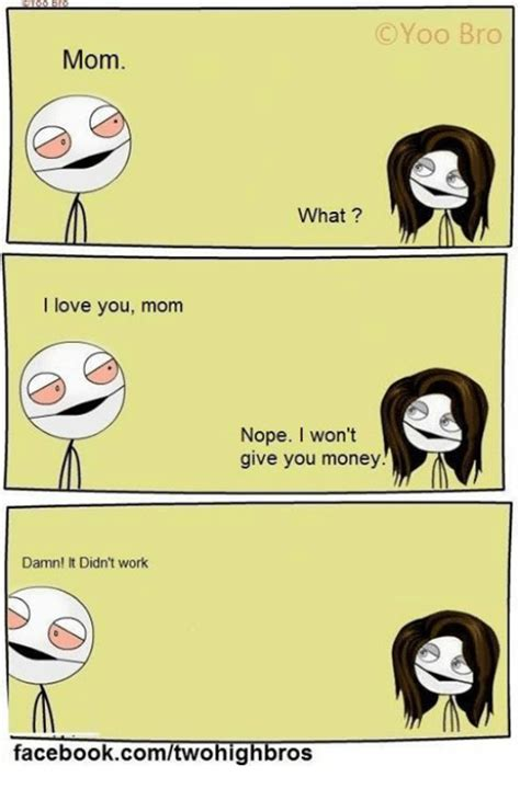 Love My Mom Meme - oyoo bro mom what i love you mom nope won t a give you