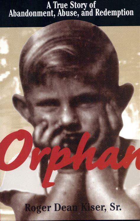 steve s story the of a orphan books roger dean kiser founder of the white house boys