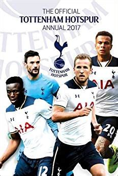 the official tottenham hotspur the official tottenham hotspur annual 2017 annuals 2017 amazon co uk grange communications